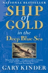 Ship of Gold in the Deep Blue Sea - The History and Discovery of the World's Richest Shipwreck ebook by Gary Kinder