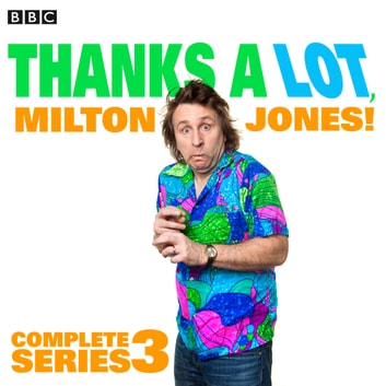 Thanks A Lot, Milton Jones!: Complete Series 3 - 6 episodes of the BBC Radio 4 comedy audiobook by Dan Evans,James Cary,Milton Jones