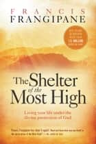 The Shelter of the Most High ebook by Francis Frangipane