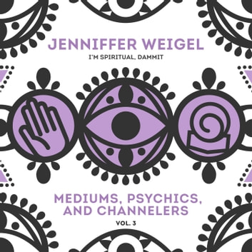 Mediums, Psychics, and Channelers, Vol. 3 audiobook by Jenniffer Weigel