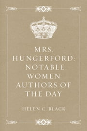 Mrs. Hungerford: Notable Women Authors of the Day ebook by Helen C. Black