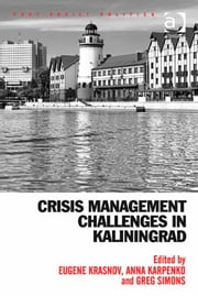 Crisis Management Challenges in Kaliningrad ebook by Dr Anna Karpenko,Dr Greg Simons,Professor Eugene Krasnov,Dr Neil Robinson