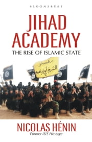 Jihad Academy - The Rise of Islamic State ebook by Nicolas Hénin,Martin Makinson