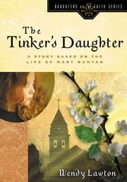 The Tinker's Daughter - A Story Based on the Life of Mary Bunyan ebook by Wendy G Lawton