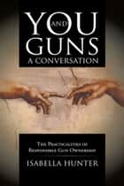 You and Guns: A Conversation ebook by Isabella Hunter