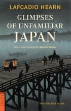 Glimpses of Unfamiliar Japan ebook by