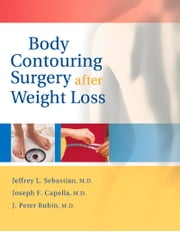 Body Contouring Surgery After Weight Loss ebook by Jeffrey Sebastian,Joseph Capella,J. Peter Rubin
