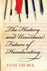 The History and Uncertain Future of Handwriting ebook by Anne Trubek