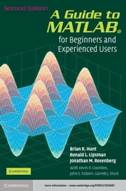 A Guide to MATLAB - For Beginners and Experienced Users ebook by Brian R. Hunt, Ronald L. Lipsman, Jonathan M. Rosenberg,...