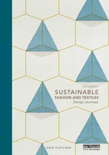 Sustainable Fashion and Textiles - Design Journeys ebook by Kate Fletcher
