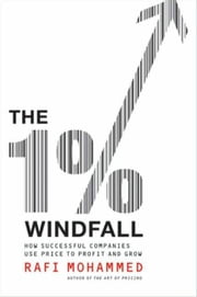 The 1% Windfall - How Successful Companies Use Price to Profit and Grow ebook by Rafi Mohammed
