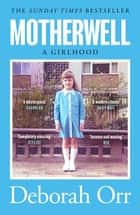 Motherwell - The moving memoir of growing up in 60s and 70s working class Scotland ebook by Deborah Orr