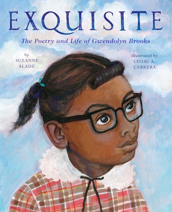 Exquisite - The Poetry and Life of Gwendolyn Brooks ebook by Suzanne Slade