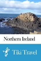 Northern Ireland Travel Guide - Tiki Travel ebook by Tiki Travel