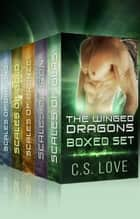 Paranormal Shifter Romance The Winged Dragons Box Set BBW Dragon Shifter Paranormal Romance ebook by C.S. Love