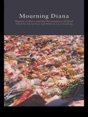 Mourning Diana - Nation, Culture and the Performance of Grief ebook by Adrian Kear,Deborah Lynn Steinberg