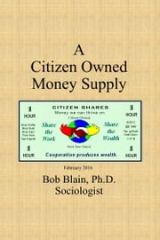 A Citizen Owned Money Supply ebook by Bob Blain
