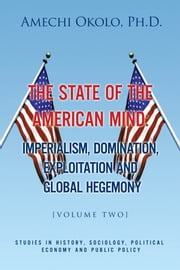 The State of the American Mind: Stupor and Pathetic Docility Volume II - Stupor and Pathetic Docility Volume II ebook by Amechi Okolo, Ph.D.
