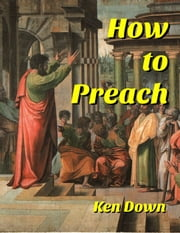 How to Preach ebook by Ken Down