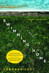 Swimming Home - A Novel ebook by Deborah Levy