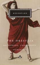 The Oresteia - Agamemnon, Choephoroe, Eumenides ebook by Aeschylus, George Thomson, Richard Seaford