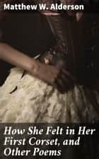 How She Felt in Her First Corset, and Other Poems ebook by