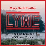 Lyme - The First Epidemic of Climate Change audiobook by Mary Beth Pfeiffer