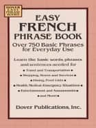 Easy French Phrase Book - Over 750 Phrases for Everyday Use ebook by Dover
