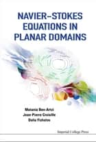 Navier-stokes Equations In Planar Domains ebook by Dalia Fishelov, Matania Ben-artzi, Jean Pierre Croisille