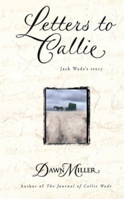 Letters to Callie - Jack Wade's Story ebook by Dawn Miller