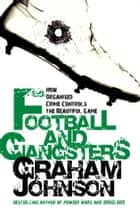 Football and Gangsters - How Organised Crime Controls the Beautiful Game ebook by Graham Johnson