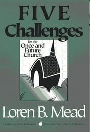 Five Challenges for the Once and Future Church ebook by Loren B. Mead