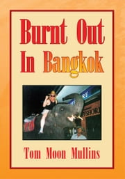 Burnt Out In Bangkok ebook by Tom Moon Mullins