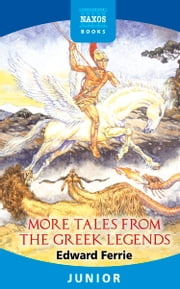More Tales from the Greek Legends ebook by Edward Ferrie
