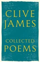 Collected Poems - 1958 - 2015 ebook by Clive James