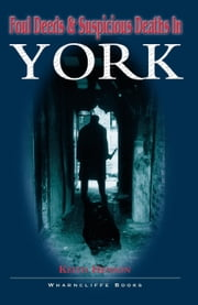 Foul Deeds and Suspicious Deaths in York ebook by Keith Henson