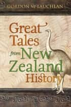 Great Tales from New Zealand History ebook by Gordon McLauchlan