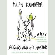 Jacques and His Master - A Play audiobook by Milan Kundera
