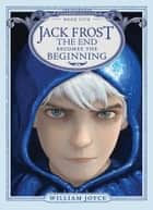 Jack Frost - The End Becomes the Beginning ebook by William Joyce, William Joyce