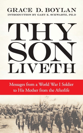 Thy Son Liveth - Messages from a World War I Soldier to His Mother from the Afterlife ebook by Grace Duffie Boylan