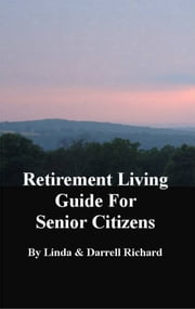 Retirement Living Guide for Senior Citizens ebook by Linda Richard