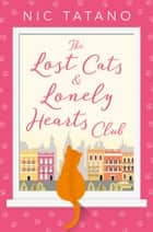 The Lost Cats and Lonely Hearts Club: A heartwarming, laugh-out-loud romantic comedy - not just for cat lovers! ebook by Nic Tatano
