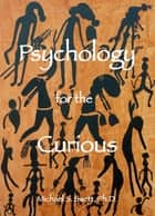 Psychology for the Curious, second edition ebook by Michael S. Swett, Ph.D.