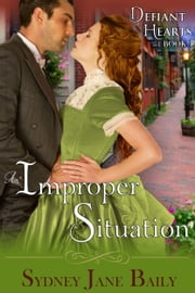 An Improper Situation (The Defiant Hearts Series, Book 1) ebook by Sydney Jane Baily