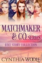 Matchmaker & Co., Five Story Collection ebook by Cynthia Woolf