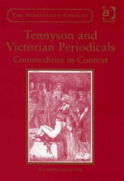 Tennyson and Victorian Periodicals - Commodities in Context ebook by Assoc Prof Kathryn Ledbetter,Professor Vincent Newey,Professor Joanne Shattock