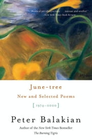 June-tree - New and Selected Poems, 1974-2000 ebook by Peter Balakian