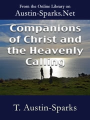 Companions of Christ and the Heavenly Calling ebook by T. Austin-Sparks