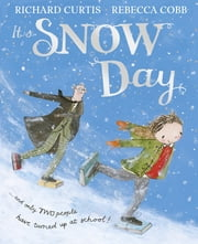 Snow Day ebook by Richard Curtis,Rebecca Cobb