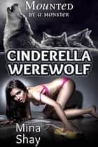 Mounted by a Monster: Cinderella Werewolf ebook by Mina Shay